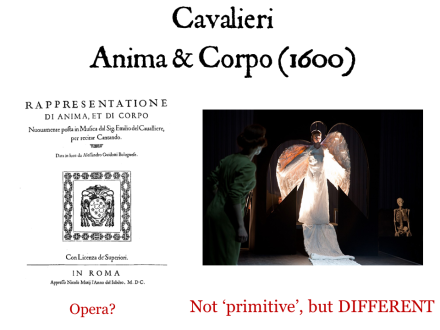 The modern label 'first opera' encourages us to consider all that came after Cavalieri. But to understand his work, we need to view it in its own historical context. And we should be cautious: even though this is sophisticated, dramatically powerful, fully-sung music-theatre, Cavalieri did not call it 'opera'. It is a 'Rappresentatione', a 'show'. It is not 'primitive', but it certainly is different from our modern expectations.